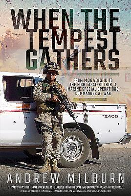 When the Tempest Gathers: From Mogadishu to the Fight Against ISIS, a Marine Special Operations Commander at War Cover Image