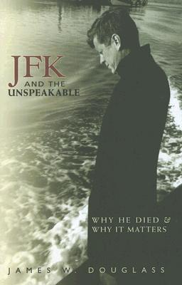 JFK and the Unspeakable: Why He Died and Why It Matters Cover Image