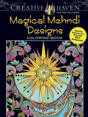 Creative Haven Magical Mehndi Designs Coloring Book: Striking Patterns on a Dramatic Black Background (Creative Haven Coloring Books) Cover Image