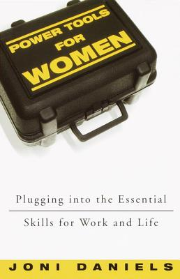 Power Tools for Women: Plugging Into the Essential Skills for Work and Life Cover Image