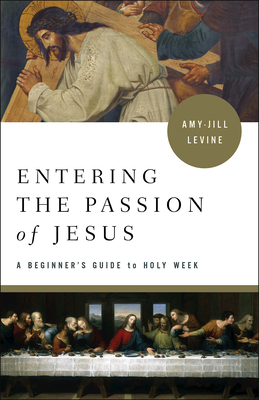 Entering the Passion of Jesus: A Beginner's Guide to Holy Week Cover Image