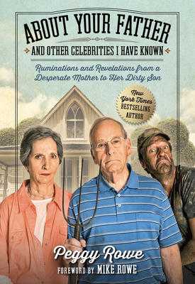 About Your Father and Other Celebrities I Have Known: Ruminations and Revelations from a Desperate Mother to Her Dirty Son cover