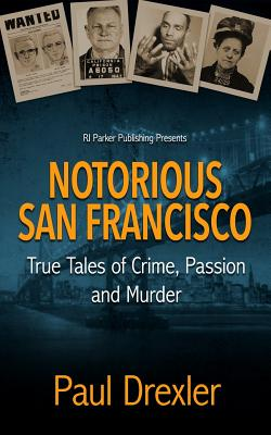 Notorious San Francisco: True Tales of Crime, Passion and Murder Cover Image