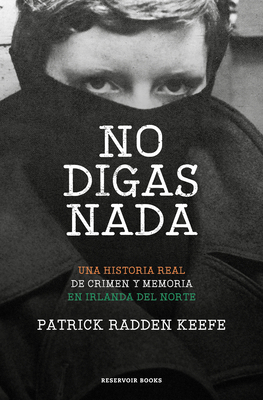 No digas nada / Say Nothing: A True Story of Murder and Memory in Northern Ireland Cover Image