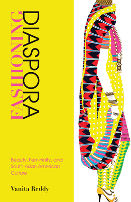 Fashioning Diaspora: Beauty, Femininity, and South Asian American Culture Cover Image