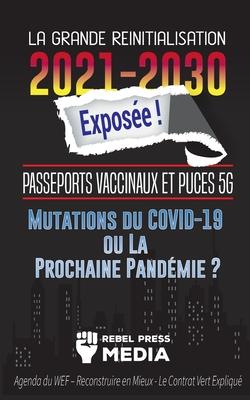 La Grande Réinitialisation 2021-2030 Exposée !: Passeports Vaccinaux et Puces 5G, Mutations du COVID-19 ou La Prochaine Pandémie ? Agenda du WEF - Rec Cover Image