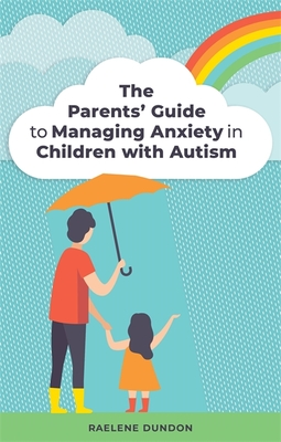 The Parents' Guide to Managing Anxiety in Children with Autism Cover Image