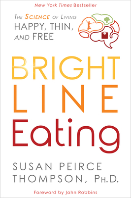 Bright Line Eating: The Science of Living Happy, Thin and Free Cover Image
