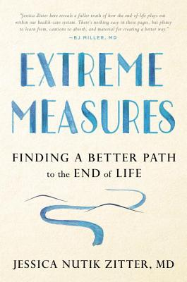 Extreme Measures: Finding a Better Path to the End of Life Cover Image