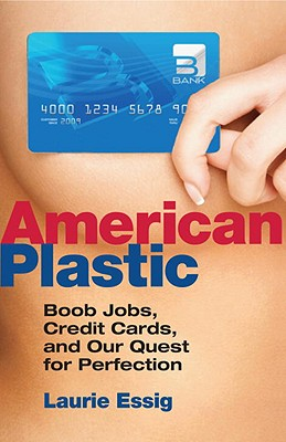 American Plastic: Boob Jobs, Credit Cards, and the Quest for Perfection Cover Image