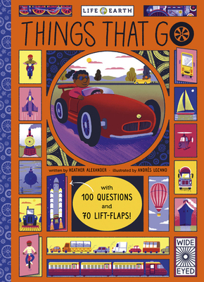 Life on Earth: Things That Go: with 100 Questions and 70 Lift-Flaps! Cover Image