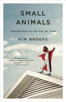 Small Animals: Parenthood in the Age of Fear Cover Image