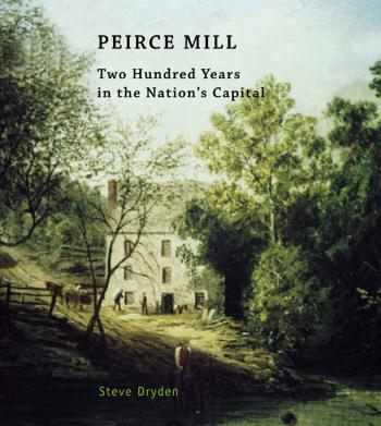 Peirce Mill: Two Hundred Years in the Nation's Capital Cover Image