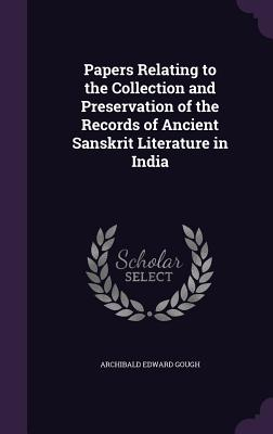 Papers Relating to the Collection and Preservation of the Records of Ancient Sanskrit Literature in India Cover Image