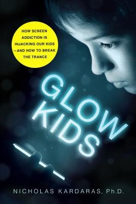 Glow Kids: How Screen Addiction Is Hijacking Our Kids - And How to Break the Trance Cover Image