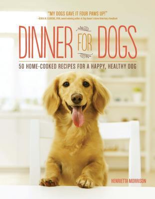 Dinner for Dogs: 50 Home-Cooked Recipes for a Happy, Healthy Dog Cover Image