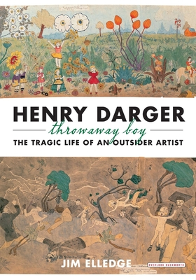 Henry Darger, Throwaway Boy: The Tragic Life of an Outsider Artist Cover Image