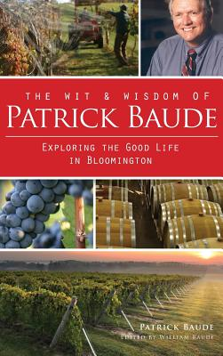 The Wit & Wisdom of Patrick Baude: Exploring the Good Life in Bloomington Cover Image