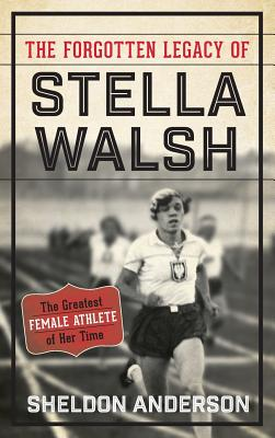 The Forgotten Legacy of Stella Walsh: The Greatest Female Athlete of Her Time Cover Image