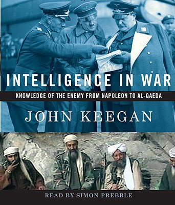 Intelligence in War: Knowledge of the Enemy from Napoleon to Al-Qaeda Cover Image