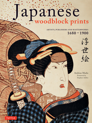 Japanese Woodblock Prints: Artists, Publishers and Masterworks: 1680 - 1900 Cover Image