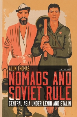 Nomads and Soviet Rule: Central Asia Under Lenin and Stalin Cover Image