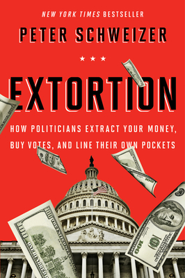 Extortion: How Politicians Extract Your Money, Buy Votes, and Line Their Own Pockets Cover Image