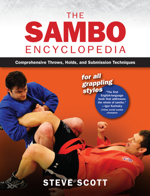 The Sambo Encyclopedia: Comprehensive Throws, Holds, and Submission Techniques for All Grappling Styles Cover Image