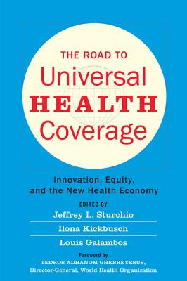 The Road to Universal Health Coverage: Innovation, Equity, and the New Health Economy Cover Image