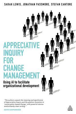 Appreciative Inquiry for Change Management: Using AI to Facilitate Organizational Development Cover Image