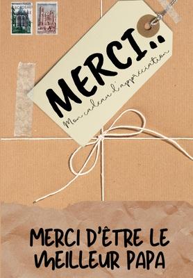 Merci D'être Le Meilleur Papa: Mon cadeau d'appréciation: Livre-cadeau en couleurs - Questions guidées - 6,61 x 9,61 pouces Cover Image