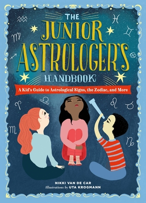 The Junior Astrologer's Handbook: A Kid's Guide to Astrological Signs, the Zodiac, and More (The Junior Handbook Series) Cover Image