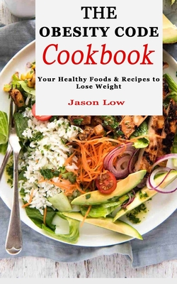 The Obesity Code Cookbook: Your Healthy Foods & Recipes to Lose Weight Cover Image