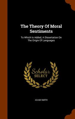 The Theory of Moral Sentiments: To Which Is Added, a Dissertation on the Origin of Languages Cover Image