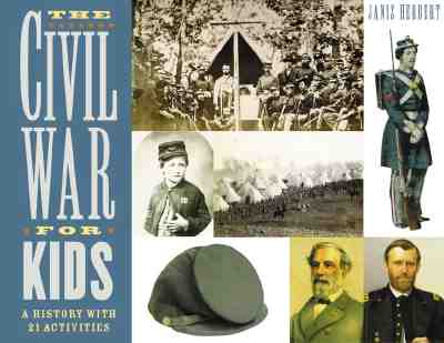 The Civil War for Kids: A History with 21 Activities (For Kids series) Cover Image