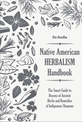 Native american herbalist's handbook: The smart guide to dozens of ancient herbs and remedies of indigenous shamans Cover Image