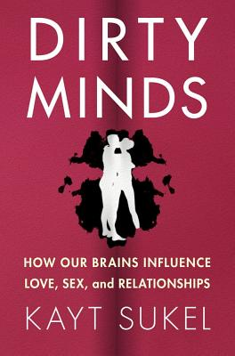 Dirty Minds: How Our Brains Influence Love, Sex, and Relationships Cover Image