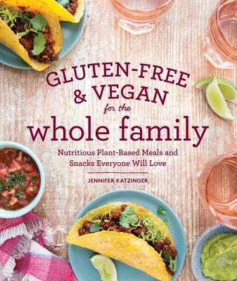 Gluten-Free & Vegan for the Whole Family: Nutritious Plant-Based Meals and Snacks Everyone Will Love Cover Image