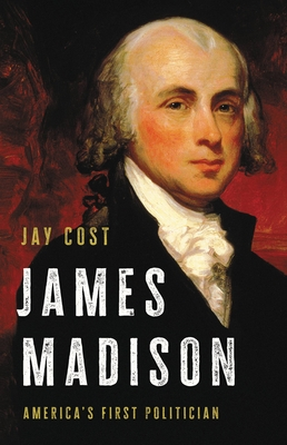 James Madison: America's First Politician Cover Image
