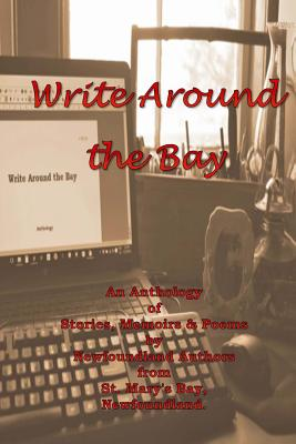 Write Around the Bay: An Anthology of Stories, Memoirs & Poems by Newfoundland Authors from St. Mary's Bay, Newfoundland. Cover Image