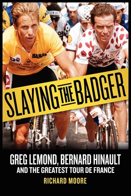 Slaying the Badger: Greg Lemond, Bernard Hinault, and the Greatest Tour de France Cover Image