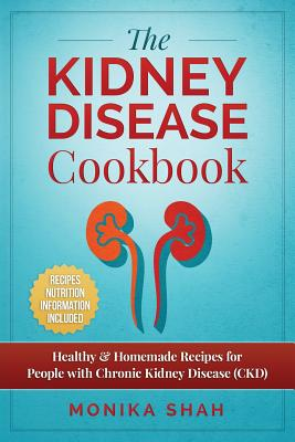 Kidney Disease Cookbook: 85 Healthy & Homemade Recipes for People with Chronic Kidney Disease (CKD) Cover Image