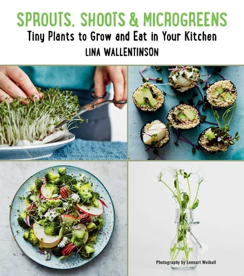 Sprouts, Shoots, and Microgreens: Tiny Plants to Grow and Eat in Your Kitchen Cover Image