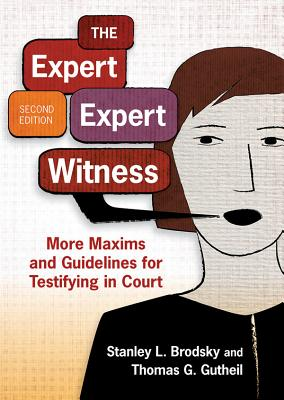 The Expert Expert Witness: More Maxims and Guidelines for Testifying in Court Cover Image
