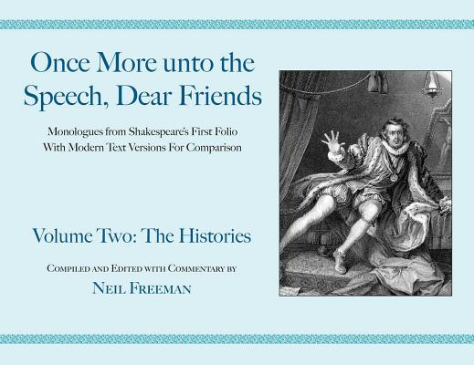 Once More unto the Speech, Dear Friends: The Histories, Volume 2 (Applause Books) Cover Image