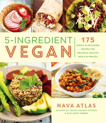 5-Ingredient Vegan: 175 Simple, Plant-Based Recipes for Delicious, Healthy Meals in Minutes Cover Image