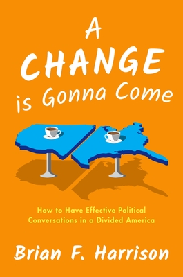 A Change Is Gonna Come: How to Have Effective Political Conversations in a Divided America Cover Image