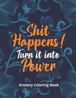 Shit Happens! Turn it into Power - Anxiety Coloring Book: A Scripture Coloring Book for Adults & Teens, Relaxing & Creative Art Activities on High-Qua Cover Image