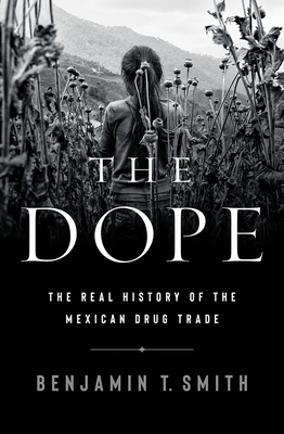 The Dope: The Real History of the Mexican Drug Trade Cover Image