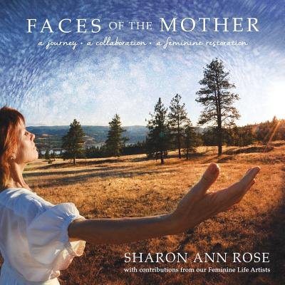 Faces of the Mother: A Journey, A Collaboration, A Feminine Restoration Cover Image